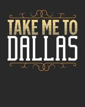 Take Me To Dallas: Dallas Travel Journal- Dallas Vacation Journal - 150 Pages 8x10 - Packing Check List - To Do Lists - Outfit Planner An