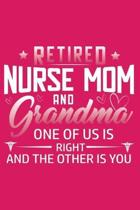 Retired Nurse Mom And Grandma One Of Us is Right And The Other Is You: Mother's Day Nurse Gifts Blank Lined Notebook