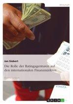Die Rolle der Ratingagenturen auf den internationalen Finanzmärkten