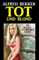 Harry Kubinke - Tot und blond: Krimi