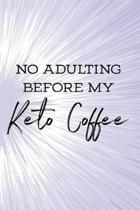 No Adulting Before My Keto Coffee