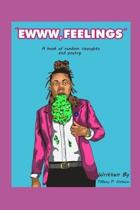 Ewww Feelings: A Book of Random Thoughts and Poetry