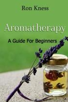 Aromatherapy - A Guide for Beginners