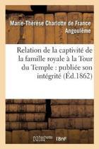 Relation de la Captivit� de la Famille Royale � La Tour Du Temple