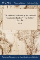 the Invisible Gentleman: by the Author of ''Chartley the Fatalist,'' ''The Robber'' &C., &C; Vol. II