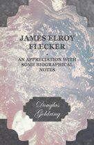 James Elroy Flecker; An Appreciation With Some Biographical Notes
