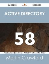 Active Directory 58 Success Secrets - 58 Most Asked Questions On Active Directory - What You Need To Know