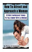 How to Attract and Approach a Woman
