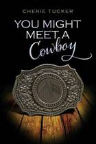 You Might Meet a Cowboy