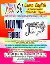 Yes Si Learn English for Spanish Speakers Aprenda Ingles FEATURING MOST COMMON USED WORDS / PALABRAS POPULARES I LOVE YOU TE QUIERO I CAN Speak Read Understand ENGLISH PUEDO HABLAR LEER INGLES UNA PALABRA A LA VEZ ONE WORD AT A TIME