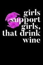 Girls Support Girls, That Drink Wine: Composition Lined Notebook Journal Funny Gag Gift For Best Friend And Wine Lover