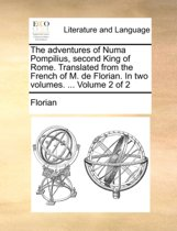 The Adventures of Numa Pompilius, Second King of Rome. Translated from the French of M. de Florian. in Two Volumes. ... Volume 2 of 2