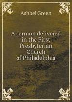 A Sermon Delivered in the First Presbyterian Church of Philadelphia