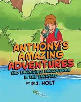 Anthony's Amazing Adventures and Incredible Discoveries in the Backyard