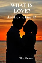 What Is Love?: And How to Find It!