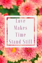 Love Makes Time Stand Still