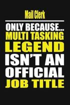 Mail Clerk Only Because Multi Tasking Legend Isn't an Official Job Title
