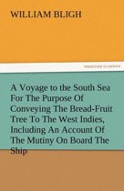 A Voyage to the South Sea for the Purpose of Conveying the Bread-Fruit Tree to the West Indies, Including an Account of the Mutiny on Board the Ship