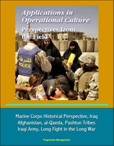 Applications in Operational Culture: Perspectives from the Field - Marine Corps Historical Perspective, Iraq, Afghanistan, al-Qaeda, Pashtun Tribes, Iraqi Army, Long Fight in the Long War
