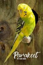 Parakeet Pet Care Book: Custom Personalized Daily Parakeet Log Book to Look After All Your Bird's Needs. Great For Recording Feeding, Water, C