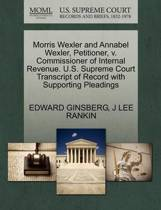 Morris Wexler and Annabel Wexler, Petitioner, V. Commissioner of Internal Revenue. U.S. Supreme Court Transcript of Record with Supporting Pleadings