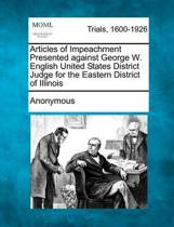 Articles of Impeachment Presented Against George W. English United States District Judge for the Eastern District of Illinois