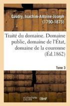 Trait Du Domaine, Domaine Public, Domaine de l' tat, Domaine de la Couronne. Tome 3