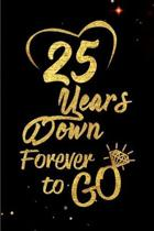 25 Years Down Forever to Go: Blank Lined Journal, Notebook - Perfect 25th Anniversary Romance Party Funny Adult Gag Gift for Couples & Friends. Per