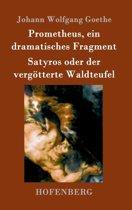 Prometheus, Ein Dramatisches Fragment / Satyros Oder Der Verg tterte Waldteufel