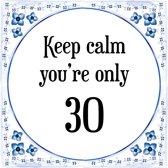 Verjaardag Tegeltje met Spreuk (30 jaar: Keep calm you're only 30 + cadeau verpakking & plakhanger
