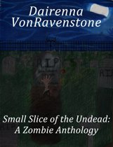 Small Slice of the Undead: a Zombie Anthology