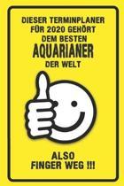 Dieser Terminplaner f�r 2020 geh�rt dem besten Aquarianer der Welt - also Finger Weg !!!: Organizer f�r das Jahr 2020 mit lustigem Spruch - Geschenk f