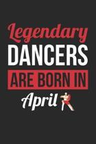 Dancing Notebook - Legendary Dancers Are Born In April Journal - Birthday Gift for Dancer Diary