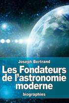 Les Fondateurs de l'Astronomie Moderne