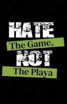 Hate the Game Not the Playa