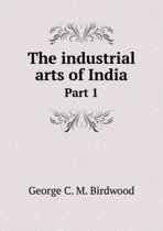 The Industrial Arts of India Part 1