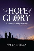 The Hope of Glory - A Preview of Things to Come