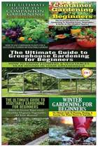 The Ultimate Guide to Companion Gardening for Beginners & Container Gardening for Beginners & the Ultimate Guide to Greenhouse Gardening for Beginners & the Ultimate Guide to Vegetable Gardening for Beginners & Winter Gardening for Beginners