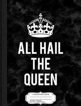 All Hail the Queen Composition Notebook