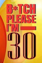 B*tch Please I'm 30