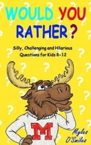 Would You Rather? Silly, Challenging and Hilarious Questions for Kids 8-12