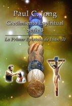 La Primera Epistola de Juan (I) - Series de Crecimiento Espiritual 3 de Paul C. Jong