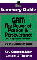 Summary Guide: Grit: The Power of Passion and Perseverance: by Angela Duckworth | The Mindset Warrior Summary Guide