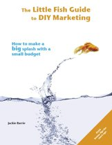 The Little Fish Guide to DIY Marketing: How to Make a Big Splash With a Small Budget