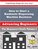 How to Start a Banknote Dispensing Machine Business (Beginners Guide)