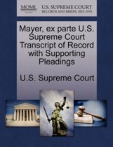 Mayer, Ex Parte U.S. Supreme Court Transcript of Record with Supporting Pleadings
