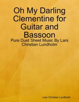 Oh My Darling Clementine for Guitar and Bassoon - Pure Duet Sheet Music By Lars Christian Lundholm