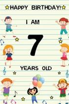 Happy Birthday! I am 7 Years Old: Cute Birthday Journal for Kids, Girls and Teens, 100 Pages 6 x 9 inch Notebook for Writing and Creative Use