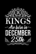 Kings Are Born In December 25th Notebook Birthday Gift: Lined Notebook / Journal Gift, 100 Pages, 6x9, Soft Cover, Matte Finish