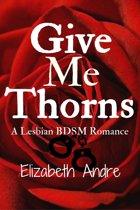 Give Me Thorns: A Lesbian BDSM Romance